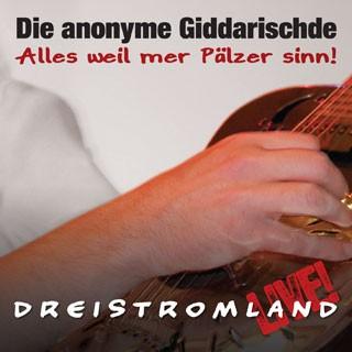 Die anonyme Giddarischde Dreistromland - LIVE und Doppel CD!